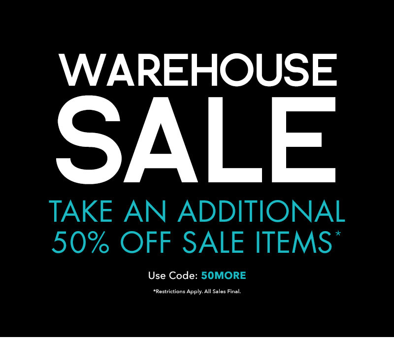 WAREHOUSE SALE! Take An Additional 50% Off Sale Items!